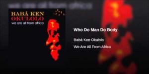 Babá Ken Okulolo - Who Do Man Do Body
